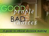 Good People, Bad Choices - A Guide to Ethical Decision Making