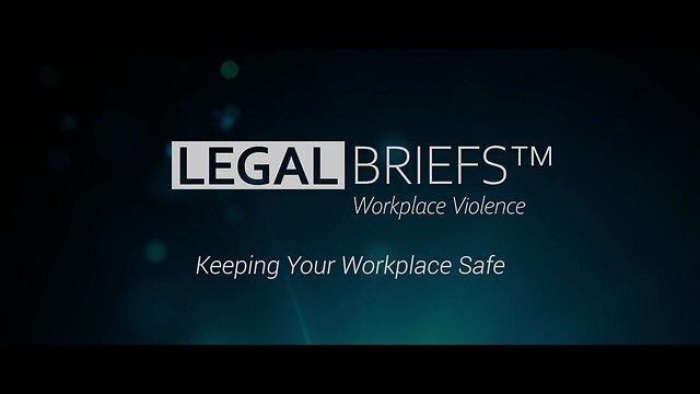 Legal Briefs™ Workplace Violence: Program Introduction