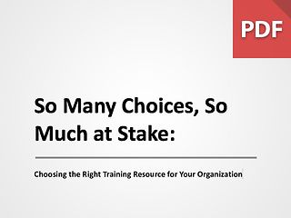 So Many Choices, So Much at Stake: Choosing the Right Training Resource for Your Organization