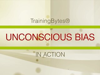 TrainingBytes® Unconscious Bias in Action