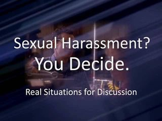 Updated! Sexual Harassment? You Decide.™ Real Situations for Discussion