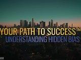 Your Path to Success™ Understanding Hidden Bias