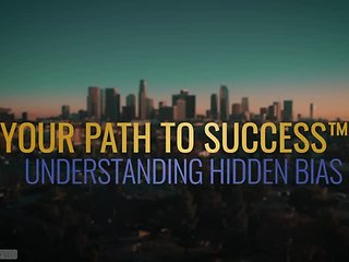 Your Path to Success™ Understanding Hidden Bias