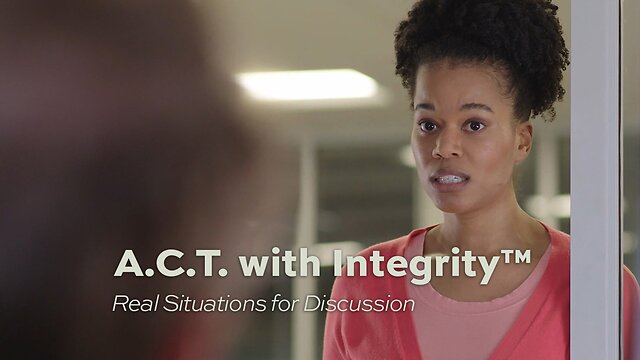 A.C.T. with Integrity™: Real Situations for Discussion