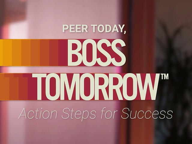 Peer Today, Boss Tomorrow™: Action Steps for Success