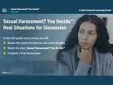 Sexual Harassment? You Decide.™ Real Situations for Discussion (eLearning)